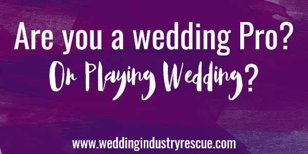 are you a wedding pro or playing wedding