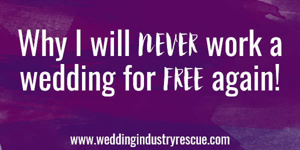why i will never work a wedding for free again